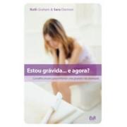 ESTOU GRAVIDA E AGORA - RUTH GRAHAM