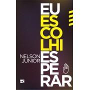 EU ESCOLHI ESPERAR - NELSON JUNIOR