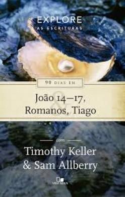 EXPLORE AS ESCRITURAS 90 DIAS EM JOAO ROMANOS TIAGO - TIMOTHY KELLER