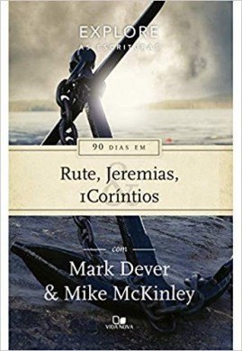 EXPLORE AS ESCRITURAS 90 DIAS EM RUTE JEREMIAS I CORINTIOS - MARK DEVER