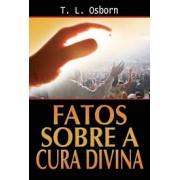 FATOS SOBRE A CURA DIVINA  - T L OSBORN