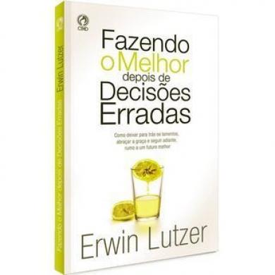 FAZENDO O MELHOR DEPOIS DE DECISOES ERRADAS - ERWIN LUTZER