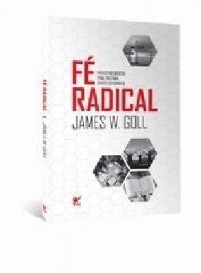 FE RADICAL PRINCIPIOS BASICOS PARA CRISTAOS - JAMES W GOLL
