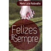 FELIZES PARA SEMPRE - MARIA LUCIA RODOVALHO