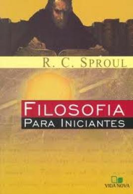FILOSOFIA PARA INICIANTES - R C SPROUL