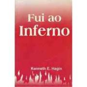 FUI AO INFERNO - KENNETH E HAGIN