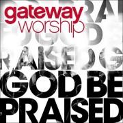 GATEWAY WORSHIP GOD BE PRAISE CD