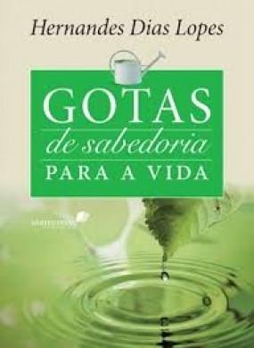 GOTAS DE SABEDORIA PARA A VIDA - HERNANDES DIAS LOPES