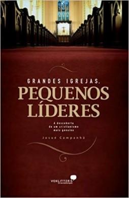 GRANDES IGREJAS PEQUENOS LIDERES - JOSUE CAMPANHA