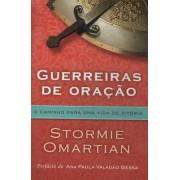 GUERREIRAS DE ORACAO O CAMINHO PARA UMA VIDA - STORMIE OMARTIAN