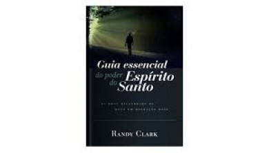 GUIA ESSENCIAL DO PODER ESPIRITO SANTO - RANDY CLARK