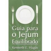 GUIA PARA O JEJUM EQUILIBRADO - KENNETH E HAGIN