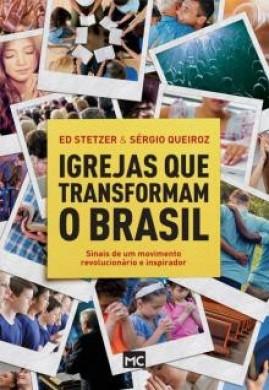 IGREJAS QUE TRANSFORMAM O BRASIL - ED STETZER E SERGIO QUEIROZ