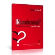 INCONDICIONAL O CHAMADO DE JESUS AO PERDAO RADICAL - BRIAN ZAHND