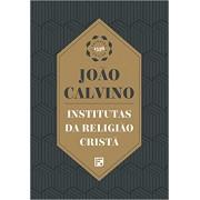 INSTITUTAS DA RELIGIAO CRISTA - JOAO CALVINO