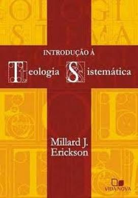 INTRODUCAO A TEOLOGIA SISTEMATICA - MILLARD J ERICKSON