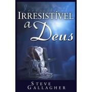 IRRESISTIVEL A DEUS - STEVE GALLAGHER
