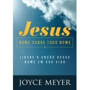 JESUS NOME SOBRE TODOS OS NOMES LIBERE A UNCAO - JOYCE MEYER