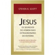 JESUS OS SEGREDOS DO HOMEM MAIS EXTRAORDINARIOS - STEVEN K SCOTT