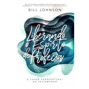 LIBERANDO O ESPIRITO DE PROFECIA - BILL JOHNSON