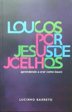 LOUCOS POR JESUS DE JOELHOS - LUCINHO BARRETO