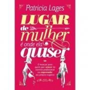 LUGAR DE MULHER E ONDE ELA QUISER - PATRICIA LAGES