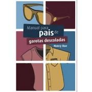 MANUAL PARA PAIS DE GAROTAS DESCOLADAS - NANCY RUE E JIM RUE