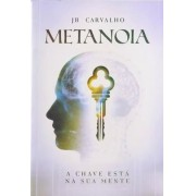METANOIA A CHAVE ESTA EM SUA MENTE - JB CARVALHO