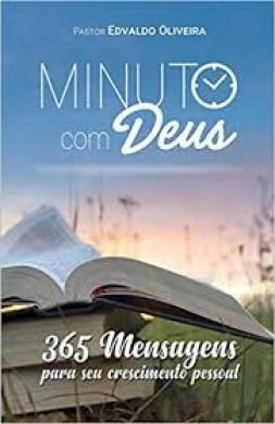 MINUTO COM DEUS 365 MENSAGENS PARA SEU CRESCIMENTO - PR EDVALDO OLIVEIRA