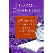 MINUTOS DE ORACAO PARA A MULHER DE FE - STORMIE OMARTIAN