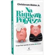 NA RIQUEZA E NA POBREZA - CHRISTOVAM BLUHM JR