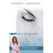 NAO DESANIMES RECEBENDO A CURA DAS EMOCOES - SORAYA MORAES