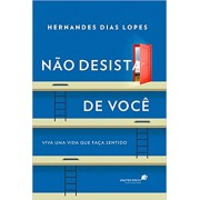 NAO DESISTA DE VOCE - HERNANDES DIAS LOPES