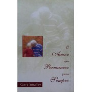 O AMOR QUE PERMANECE PARA SEMPRE - GARY SMALLEY