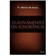 O AVIVAMENTO DA IGNORANCIA - MARCIO DE SOUZA
