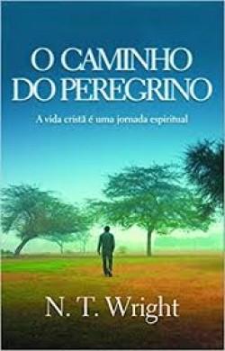 O CAMINHO DO PEREGRINO - N T WRIGHT