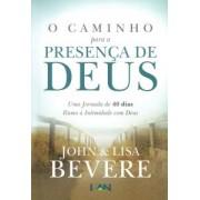 O CAMINHO PARA A PRESENCA DE DEUS - JOHN E LISA BEVERE