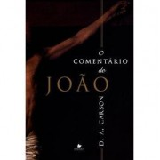 O COMENTARIO DE JOAO - D A CARSON