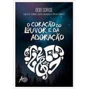 O CORACAO DO LOUVOR E DA ADORACAO - BOB SORGE