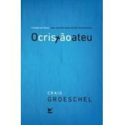 O CRISTAO ATEU - CRAIG GROESCHEL