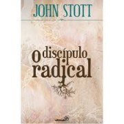 O DISCIPULO RADICAL - JOHN STOTT