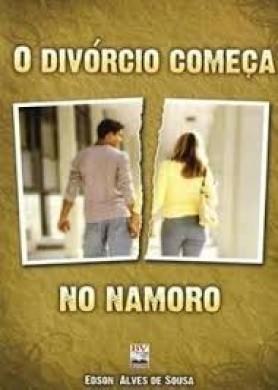 O DIVORCIO COMECA NO NAMORO - EDSON ALVES DE SOUSA
