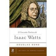 O ENCANTO POETICO DE ISAAC WATTS - DOUGLAS BOND