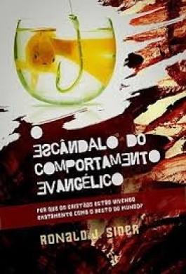 O ESCANDALO DO COMPORTAMENTO EVANGELICO - RONALD J SIDER