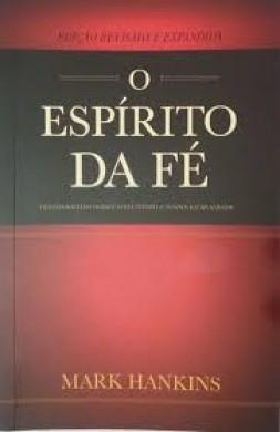 O ESPIRITO DA FE - MARK HANKINS