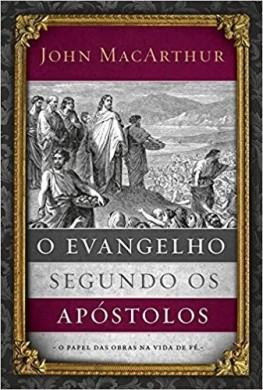 O EVANGELHO SEGUNDO OS APOSTOLOS - JOHN MACARTHUR