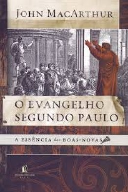 O EVANGELHO SEGUNDO PAULO - JOHN MACARTHUR