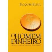 O HOMEM E O DINHEIRO - JACQUES ELLUL