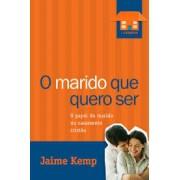 O MARIDO QUE QUERO SER - JAIME KEMP