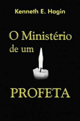 O MINISTERIO DE UM PROFETA - KENNETH E HAGIN